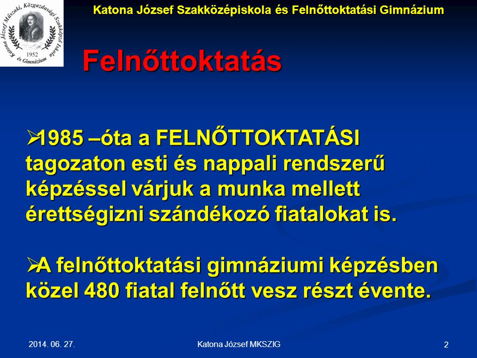 2014. 06. 27. Katona József MKSZIG 2  1985 –óta a FELNŐTTOKTATÁSI tagozaton esti és nappali rendszerű képzéssel várjuk a munka mellett érettségizni s