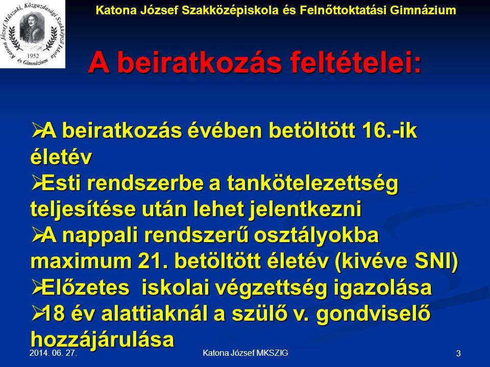 2014. 06. 27. Katona József MKSZIG 3 A beiratkozás feltételei:  A beiratkozás évében betöltött 16.-ik életév  Esti rendszerbe a tankötelezettség tel