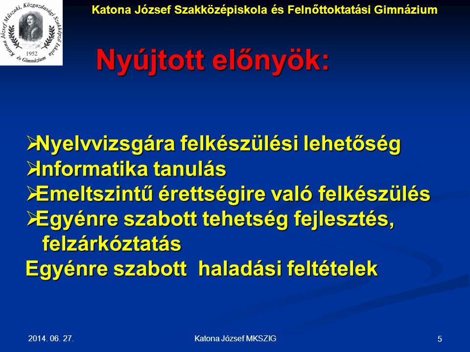 2014. 06. 27. Katona József MKSZIG 5 Nyújtott előnyök:  Nyelvvizsgára felkészülési lehetőség  Informatika tanulás  Emeltszintű érettségire való fel