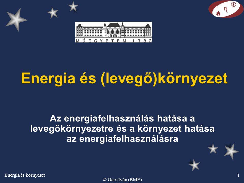 Energia és környezet © Gács Iván (BME) 1 Energia és (levegő)környezet Az energiafelhasználás hatása a levegőkörnyezetre és a környezet hatása az energ