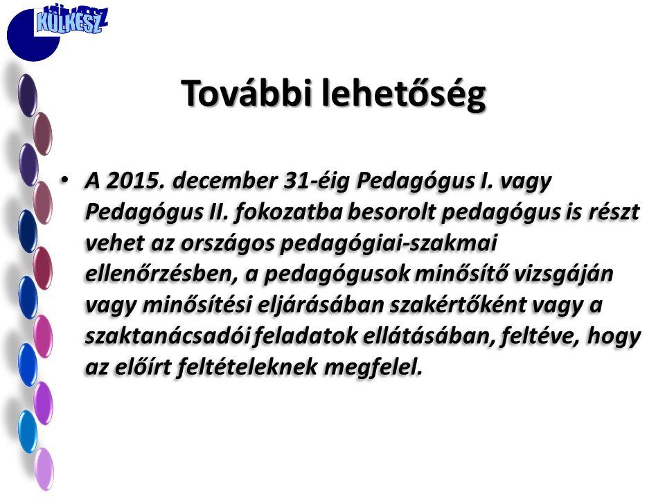 • A 2015. december 31-éig Pedagógus I. vagy Pedagógus II. fokozatba besorolt pedagógus is részt vehet az országos pedagógiai-szakmai ellenőrzésben, a