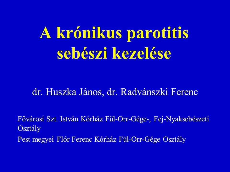 A krónikus parotitis sebészi kezelése dr. Huszka János, dr. Radvánszki Ferenc Fővárosi Szt. István Kórház Fül-Orr-Gége-, Fej-Nyaksebészeti Osztály Pes