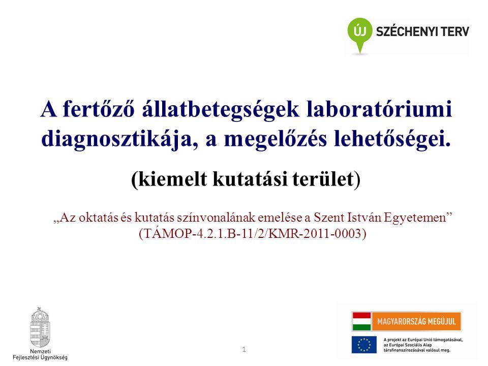 """1 """"Az oktatás és kutatás színvonalának emelése a Szent István Egyetemen"""" (TÁMOP-4.2.1.B-11/2/KMR-2011-0003) A fertőző állatbetegségek laboratóriumi di"""