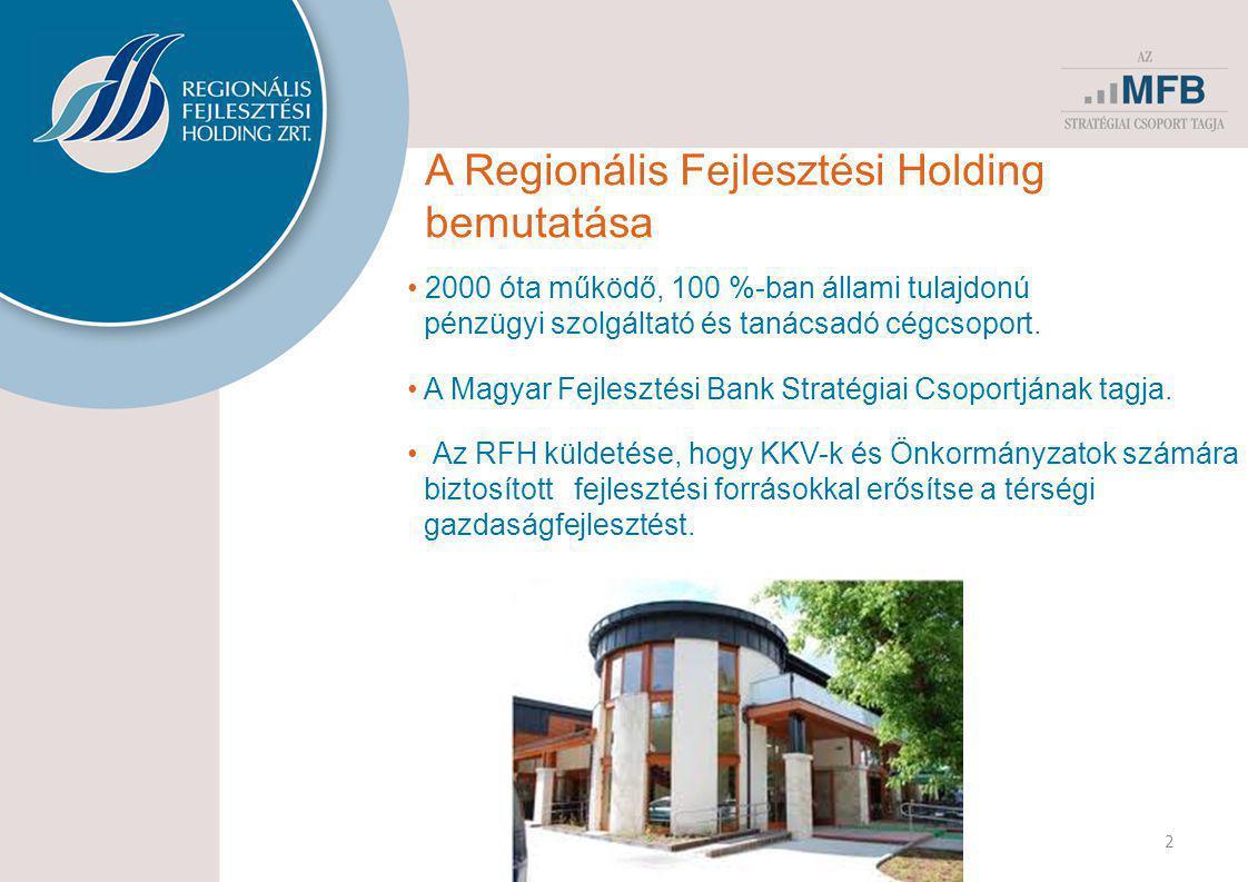 • 2000 óta működő, 100 %-ban állami tulajdonú pénzügyi szolgáltató és tanácsadó cégcsoport. • Az RFH küldetése, hogy KKV-k és Önkormányzatok számára b