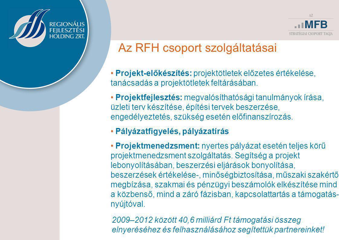 7 Az RFH csoport szolgáltatásai • Projekt-előkészítés: projektötletek előzetes értékelése, tanácsadás a projektötletek feltárásában. • Projektfejleszt