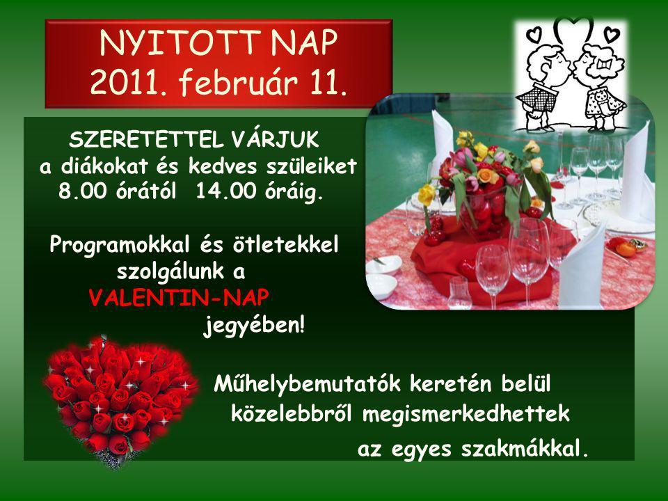 NYITOTT NAP 2011. február 11. SZERETETTEL VÁRJUK a diákokat és kedves szüleiket 8.00 órától 14.00 óráig. Programokkal és ötletekkel szolgálunk a VALEN