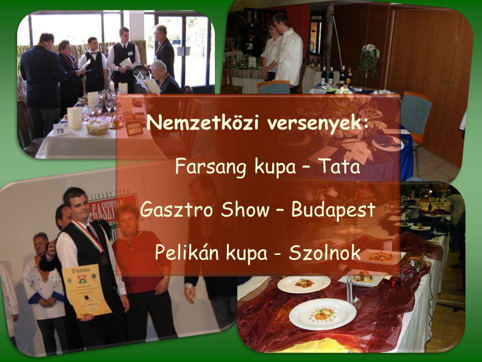 Nemzetközi versenyek: Farsang kupa – Tata Gasztro Show – Budapest Pelikán kupa - Szolnok