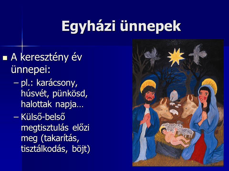 Egyházi ünnepek  A keresztény év ünnepei: –pl.: karácsony, húsvét, pünkösd, halottak napja… –Külső-belső megtisztulás előzi meg (takarítás, tisztálko