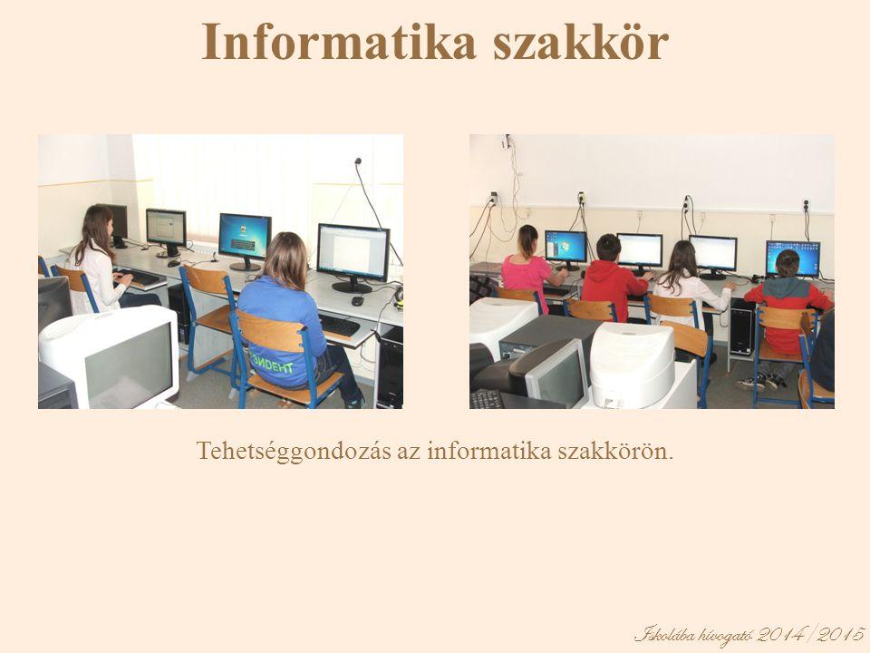 Iskolába hívogató 2014/2015 Informatika szakkör Tehetséggondozás az informatika szakkörön.