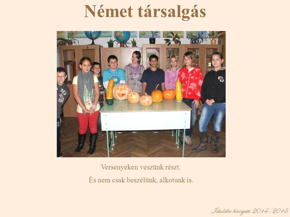 Iskolába hívogató 2014/2015 Német társalgás Versenyeken veszünk részt. És nem csak beszélünk, alkotunk is.