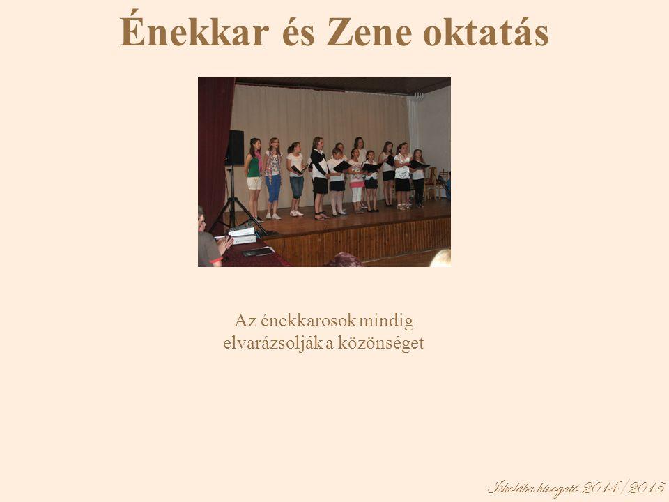 Iskolába hívogató 2014/2015 Énekkar és Zene oktatás Az énekkarosok mindig elvarázsolják a közönséget