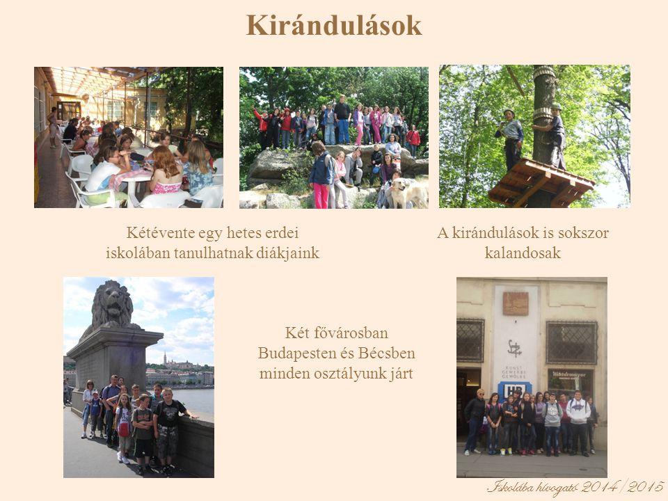 Kirándulások Két fővárosban Budapesten és Bécsben minden osztályunk járt Kétévente egy hetes erdei iskolában tanulhatnak diákjaink A kirándulások is s