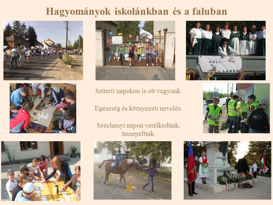 Hagyományok iskolánkban és a faluban Szüreti napokon is ott vagyunk. Egészség és környezeti nevelés. Széchenyi napon vetélkedünk, ünnepelünk.