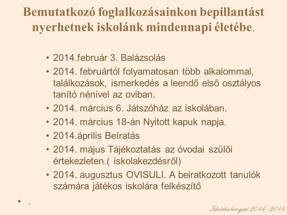 Iskolába hívogató 2014/2015 Bemutatkozó foglalkozásainkon bepillantást nyerhetnek iskolánk mindennapi életébe. •2014.február 3. Balázsolás •2014. febr
