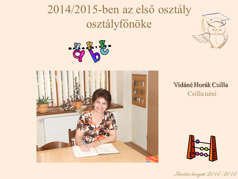 Vidáné Horák Csilla Csilla néni. 2014/2015-ben az első osztály osztályfőnöke