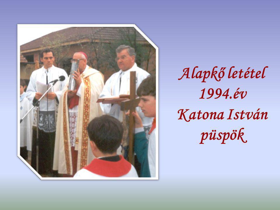 Alapkő letétel 1994.év Katona István püspök