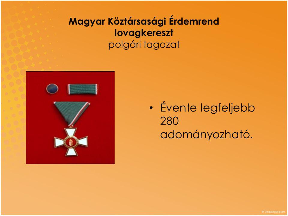 Magyar Köztársasági Érdemrend lovagkereszt polgári tagozat • Évente legfeljebb 280 adományozható.