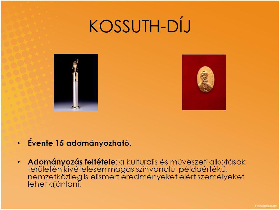 KOSSUTH-DÍJ • Évente 15 adományozható. • Adományozás feltétele : a kulturális és művészeti alkotások területén kivételesen magas színvonalú, példaérté
