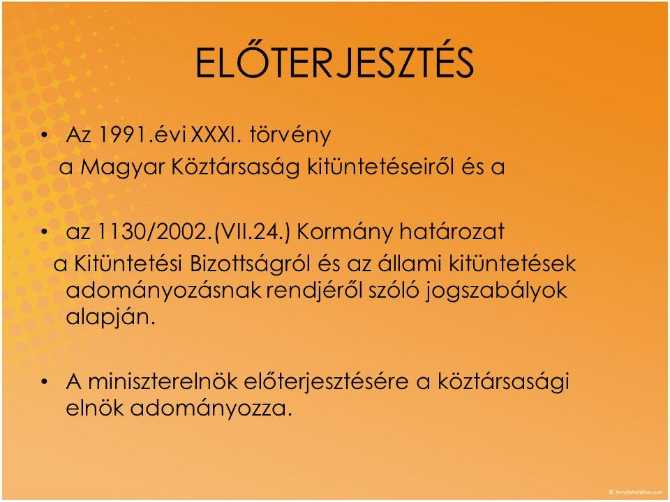 ELŐTERJESZTÉS • Az 1991.évi XXXI. törvény a Magyar Köztársaság kitüntetéseiről és a • az 1130/2002.(VII.24.) Kormány határozat a Kitüntetési Bizottság