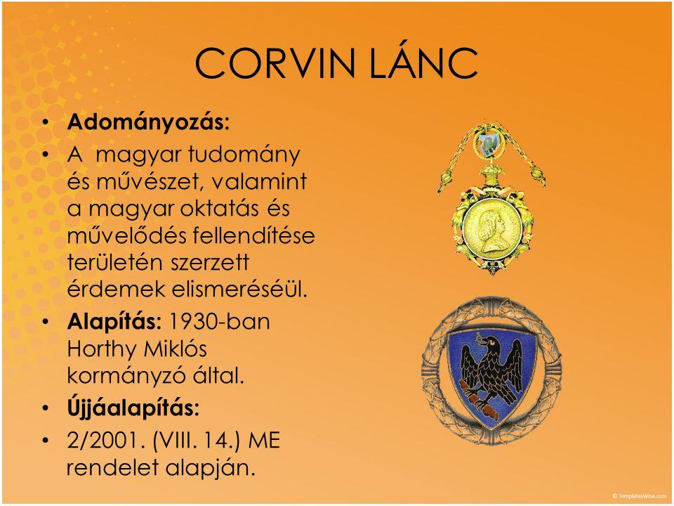 CORVIN LÁNC • Adományozás: • A magyar tudomány és művészet, valamint a magyar oktatás és művelődés fellendítése területén szerzett érdemek elismeréséü