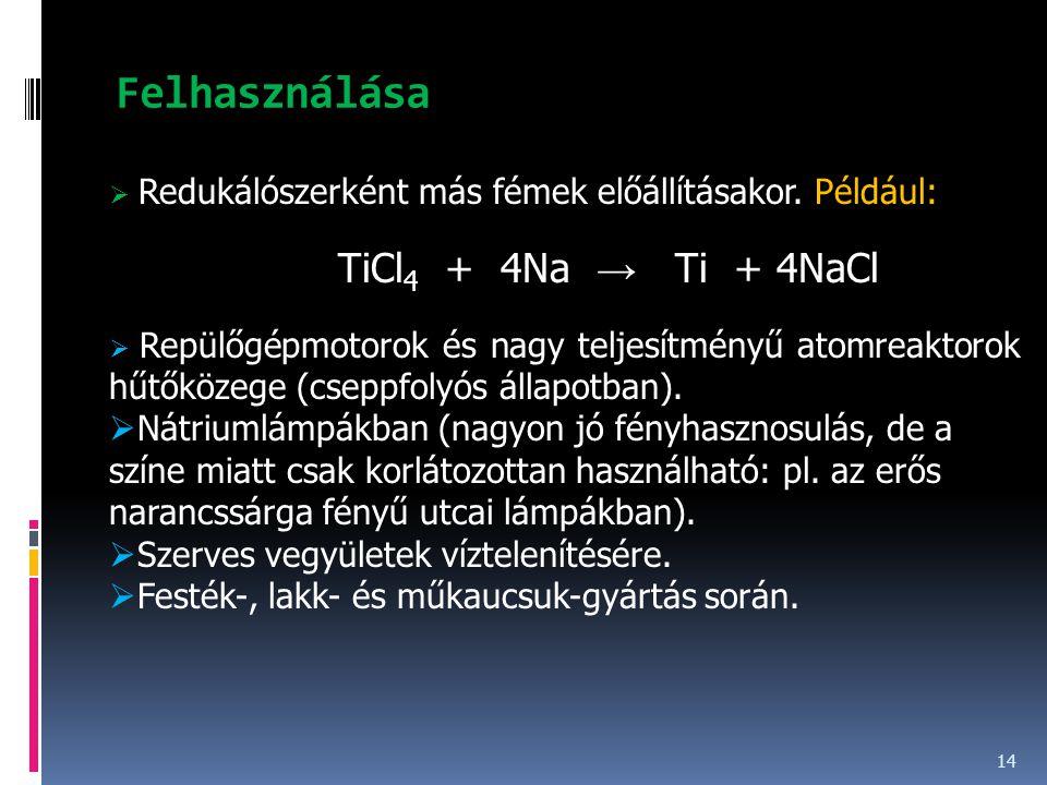 Felhasználása 14  Redukálószerként más fémek előállításakor. Például: TiCl 4 + 4Na → Ti + 4NaCl  Repülőgépmotorok és nagy teljesítményű atomreaktoro