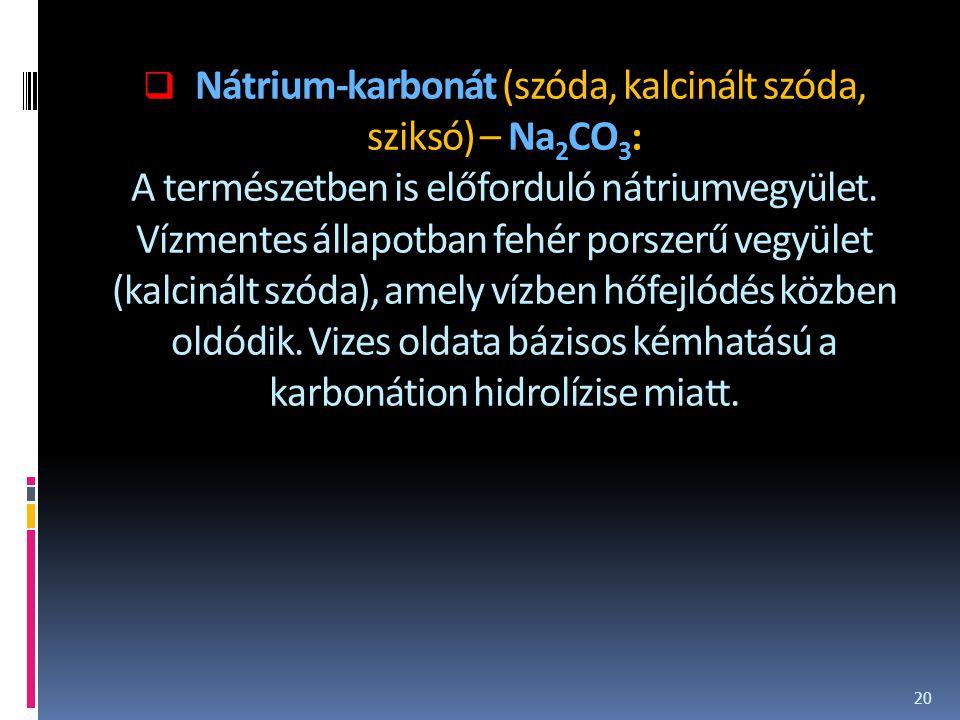  Nátrium-karbonát (szóda, kalcinált szóda, sziksó) – Na 2 CO 3 : A természetben is előforduló nátriumvegyület. Vízmentes állapotban fehér porszerű ve