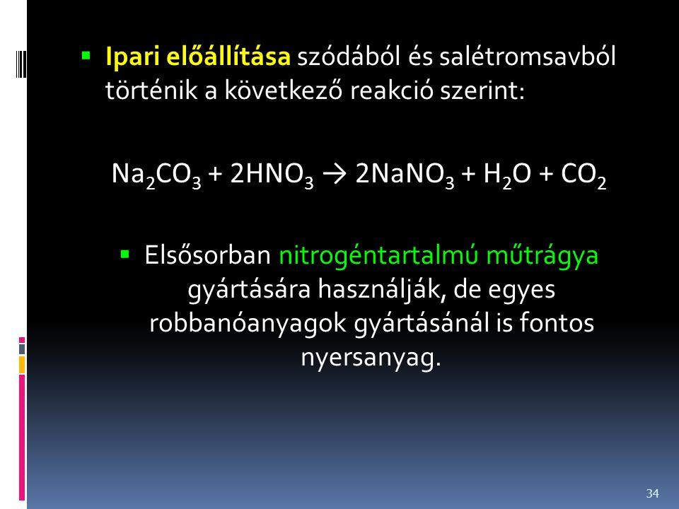  Ipari előállítása szódából és salétromsavból történik a következő reakció szerint: Na 2 CO 3 + 2HNO 3 → 2NaNO 3 + H 2 O + CO 2  Elsősorban nitrogén