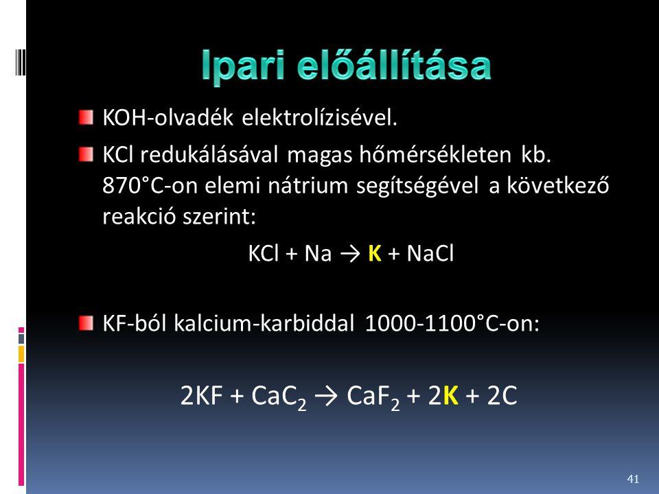 KOH-olvadék elektrolízisével. KCl redukálásával magas hőmérsékleten kb. 870°C-on elemi nátrium segítségével a következő reakció szerint: KCl + Na → K