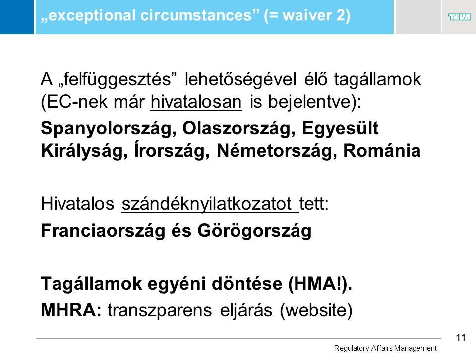 """11 Business Unit Name """"exceptional circumstances (= waiver 2) A """"felfüggesztés lehetőségével élő tagállamok (EC-nek már hivatalosan is bejelentve): Spanyolország, Olaszország, Egyesült Királyság, Írország, Németország, Románia Hivatalos szándéknyilatkozatot tett: Franciaország és Görögország Tagállamok egyéni döntése (HMA!)."""