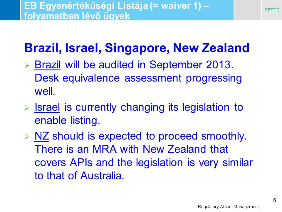 6 Business Unit Name EB Egyenértékűségi Listája (= waiver 1) – folyamatban lévő ügyek Brazil, Israel, Singapore, New Zealand  Brazil will be audited in September 2013.