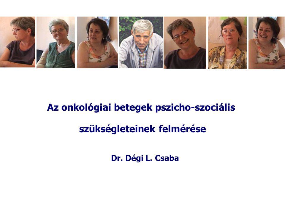 Az onkológiai betegek pszicho-szociális szükségleteinek felmérése Dr. Dégi L. Csaba