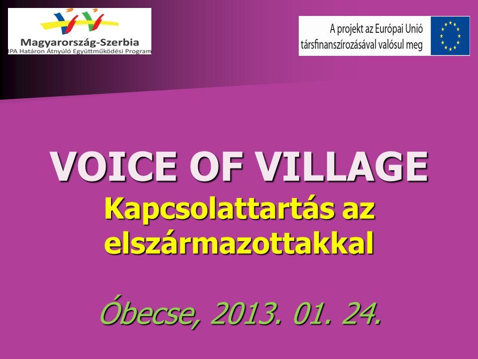 VOICE OF VILLAGE Kapcsolattartás az elszármazottakkal Óbecse, 2013. 01. 24.