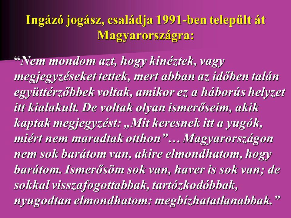 Ingázó jogász, családja 1991-ben települt át Magyarországra: Nem mondom azt, hogy kinéztek, vagy megjegyzéseket tettek, mert abban az időben talán együttérzőbbek voltak, amikor ez a háborús helyzet itt kialakult.