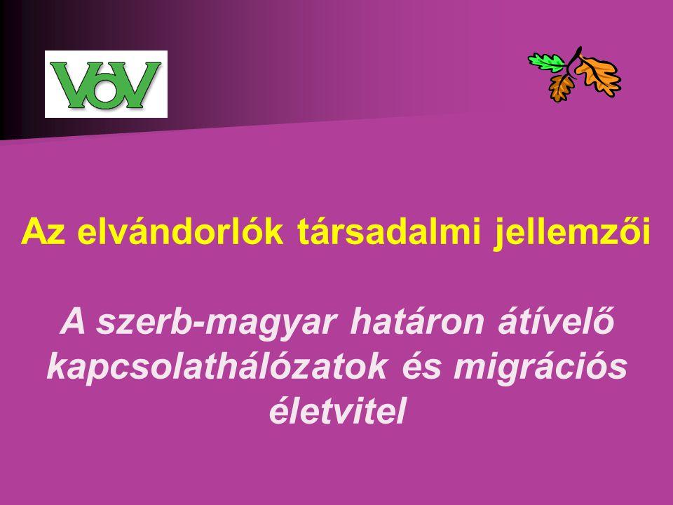 Az elvándorlók társadalmi jellemzői A szerb-magyar határon átívelő kapcsolathálózatok és migrációs életvitel