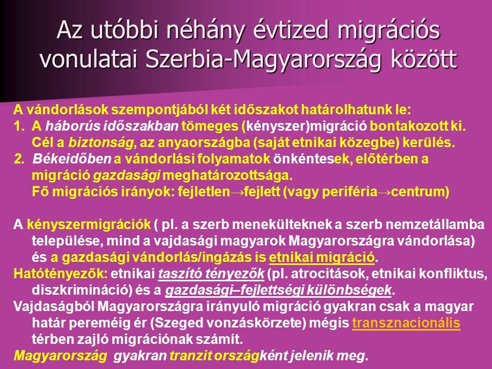 Az utóbbi néhány évtized migrációs vonulatai Szerbia-Magyarország között A vándorlások szempontjából két időszakot határolhatunk le: 1.A háborús időszakban tömeges (kényszer)migráció bontakozott ki.