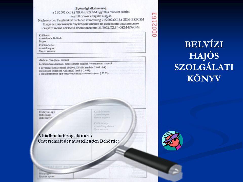 A kiállító hatóság aláírása: Unterschrift der ausstellenden Behörde: BELVÍZI HAJÓS SZOLGÁLATI KÖNYV