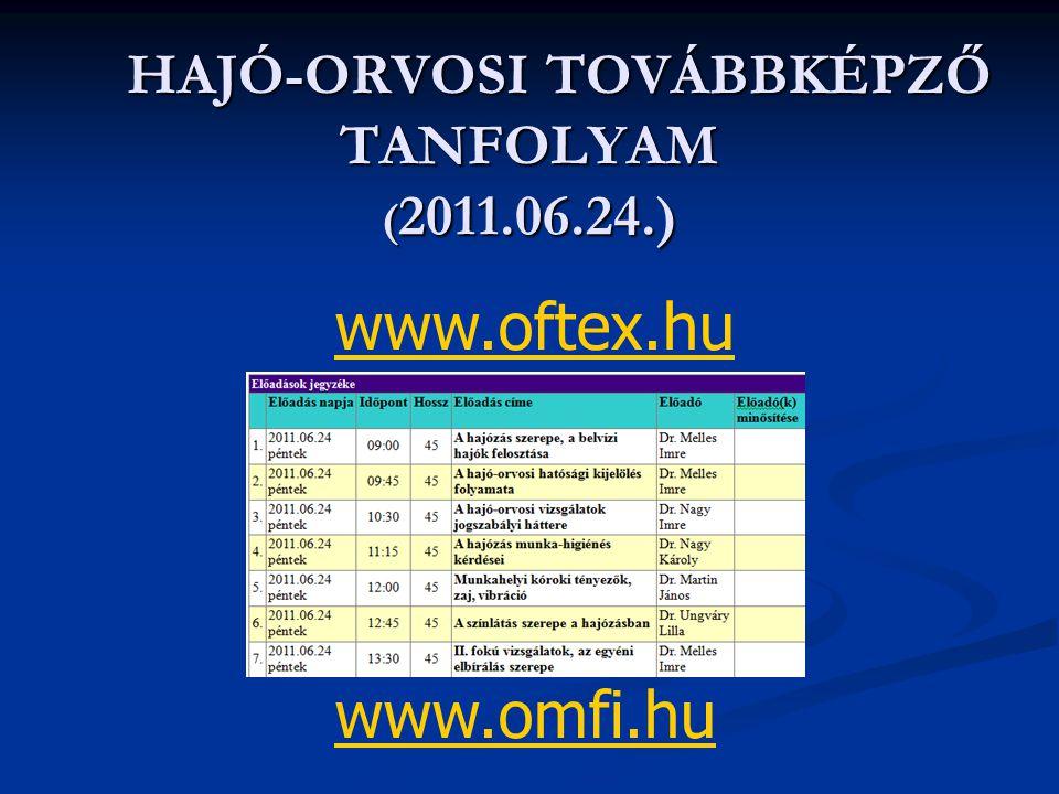 HAJÓ-ORVOSI TOVÁBBKÉPZŐ TANFOLYAM ( 2011.06.24.) HAJÓ-ORVOSI TOVÁBBKÉPZŐ TANFOLYAM ( 2011.06.24.) www.oftex.hu www.omfi.hu