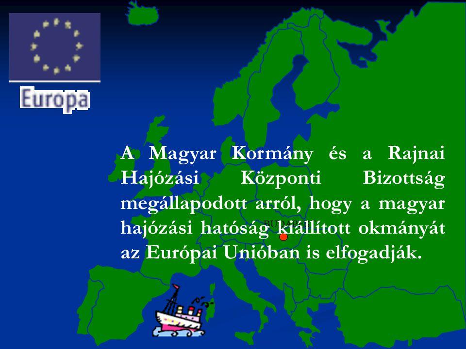 BUDAPEST A Magyar Kormány és a Rajnai Hajózási Központi Bizottság megállapodott arról, hogy a magyar hajózási hatóság kiállított okmányát az Európai U