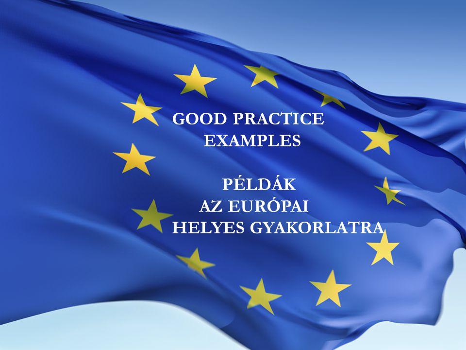 GOOD PRACTICE EXAMPLES PÉLDÁK AZ EURÓPAI HELYES GYAKORLATRA