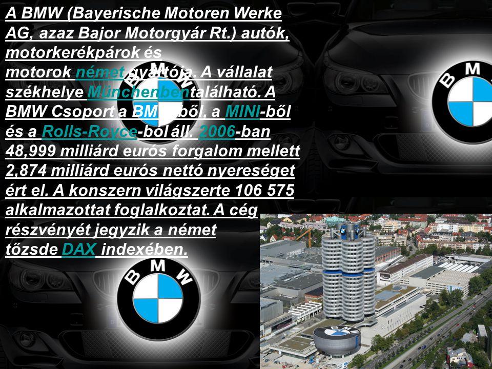 A BMW (Bayerische Motoren Werke AG, azaz Bajor Motorgyár Rt.) autók, motorkerékpárok és motorok német gyártója. A vállalat székhelye Münchenbentalálha