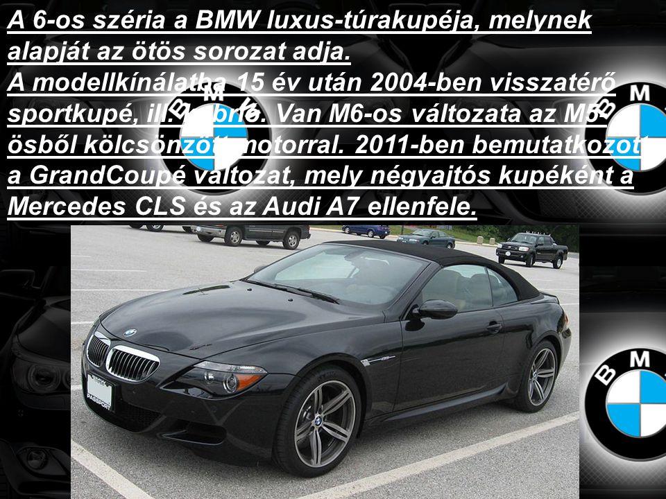 A 6-os széria a BMW luxus-túrakupéja, melynek alapját az ötös sorozat adja. A modellkínálatba 15 év után 2004-ben visszatérő sportkupé, ill. kabrió. V