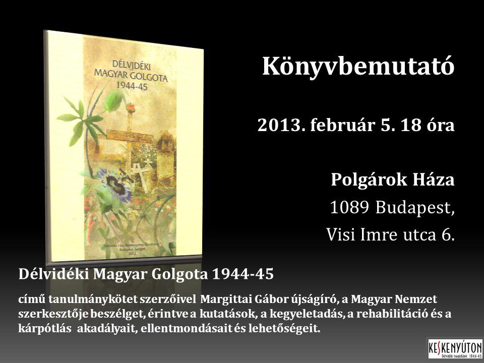 Könyvbemutató 2013. február 5. 18 óra Polgárok Háza 1089 Budapest, Visi Imre utca 6.