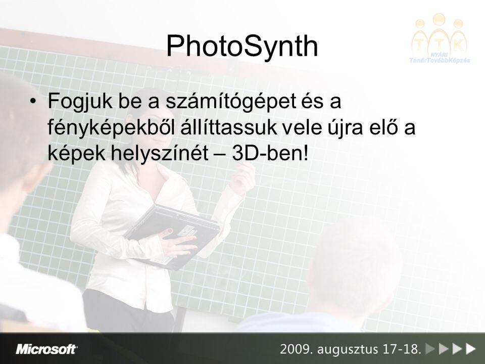 PhotoSynth •Fogjuk be a számítógépet és a fényképekből állíttassuk vele újra elő a képek helyszínét – 3D-ben!