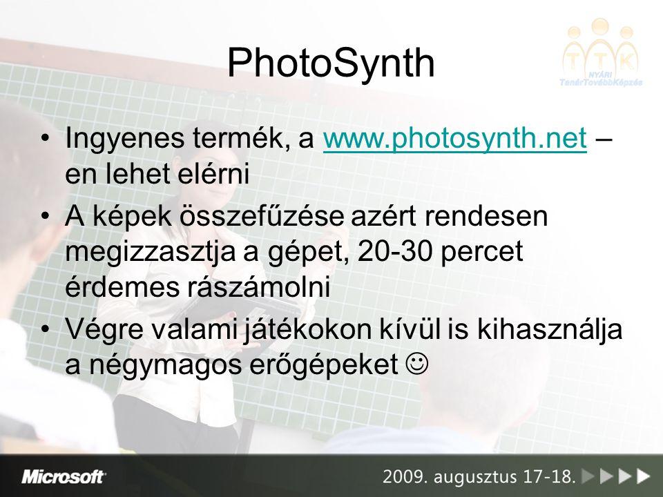 •Ingyenes termék, a www.photosynth.net – en lehet elérniwww.photosynth.net •A képek összefűzése azért rendesen megizzasztja a gépet, 20-30 percet érdemes rászámolni •Végre valami játékokon kívül is kihasználja a négymagos erőgépeket 