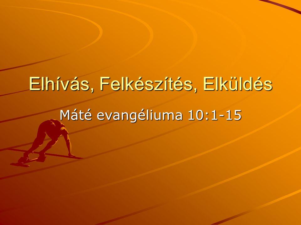 Elhívás, Felkészítés, Elküldés Máté evangéliuma 10:1-15