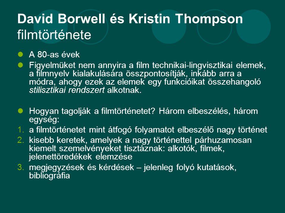 David Borwell és Kristin Thompson filmtörténete  A 80-as évek  Figyelmüket nem annyira a film technikai-lingvisztikai elemek, a filmnyelv kialakulás