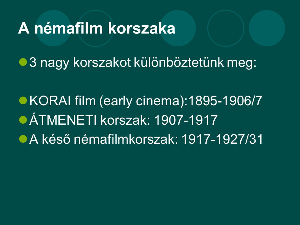 A némafilm korszaka  3 nagy korszakot különböztetünk meg:  KORAI film (early cinema):1895-1906/7  ÁTMENETI korszak: 1907-1917  A késő némafilmkors