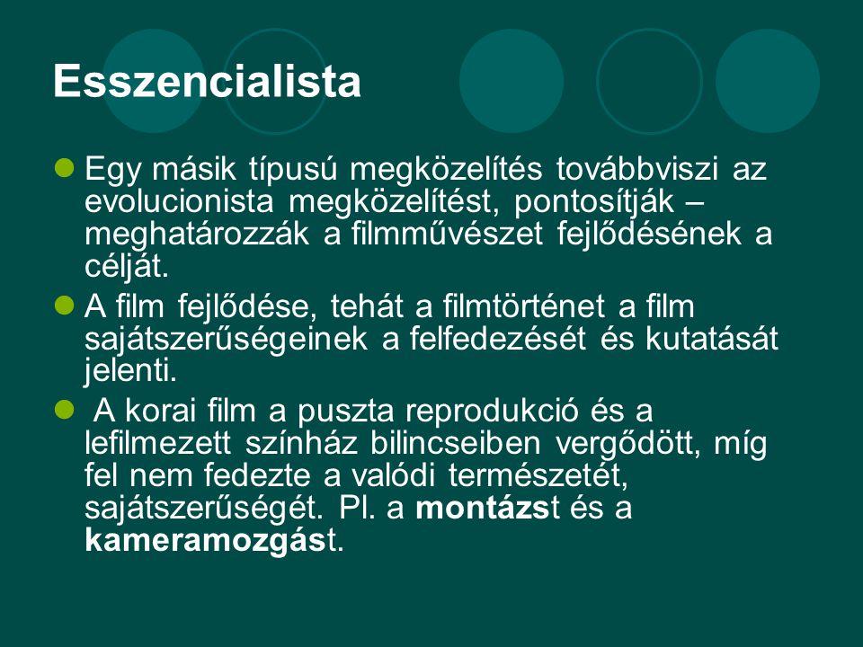Esszencialista  Egy másik típusú megközelítés továbbviszi az evolucionista megközelítést, pontosítják – meghatározzák a filmművészet fejlődésének a c