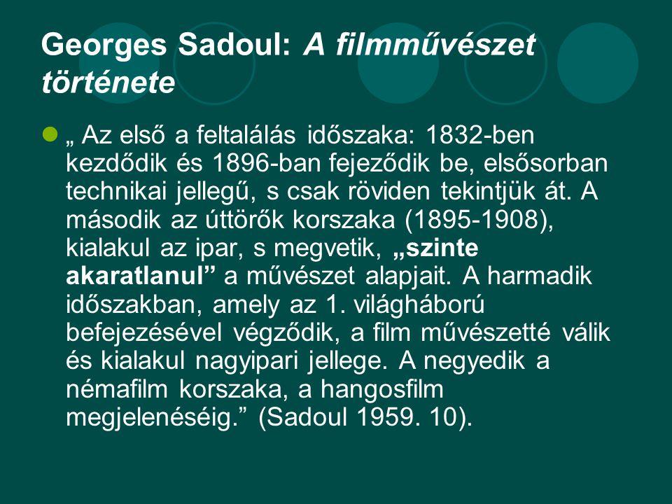 """Georges Sadoul: A filmművészet története  """" Az első a feltalálás időszaka: 1832-ben kezdődik és 1896-ban fejeződik be, elsősorban technikai jellegű,"""