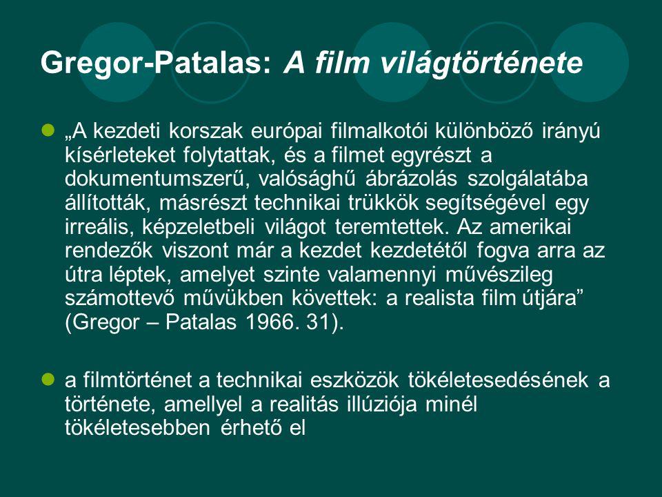 """Gregor-Patalas: A film világtörténete  """"A kezdeti korszak európai filmalkotói különböző irányú kísérleteket folytattak, és a filmet egyrészt a dokume"""